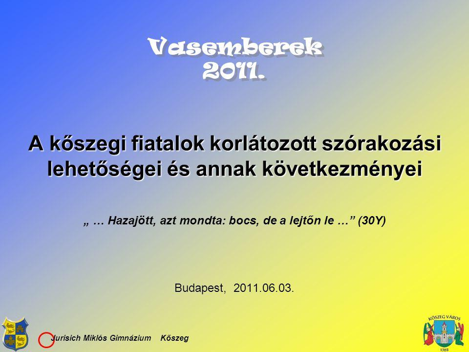 """Jurisich Miklós Gimnázium Kőszeg Vasemberek 2011. A kőszegi fiatalok korlátozott szórakozási lehetőségei és annak következményei """" … Hazajött, azt mon"""