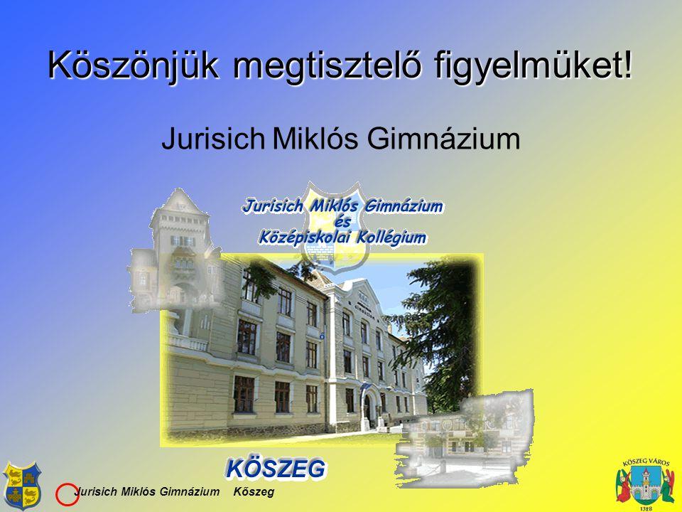 Jurisich Miklós Gimnázium Kőszeg Köszönjük megtisztelő figyelmüket! Jurisich Miklós Gimnázium