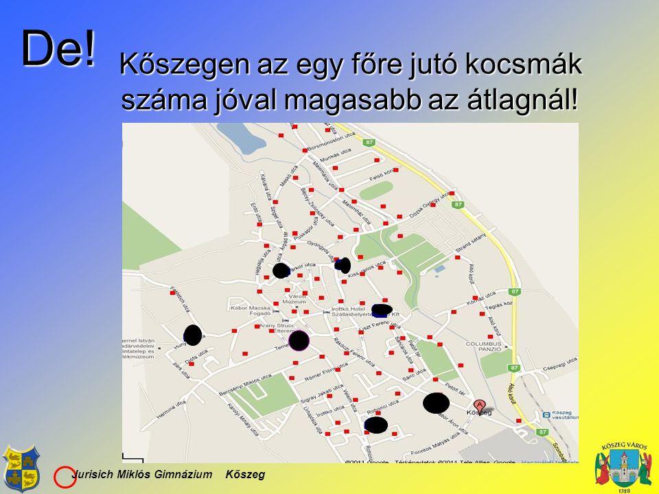 Jurisich Miklós Gimnázium Kőszeg Kőszegen az egy főre jutó kocsmák száma jóval magasabb az átlagnál! De!