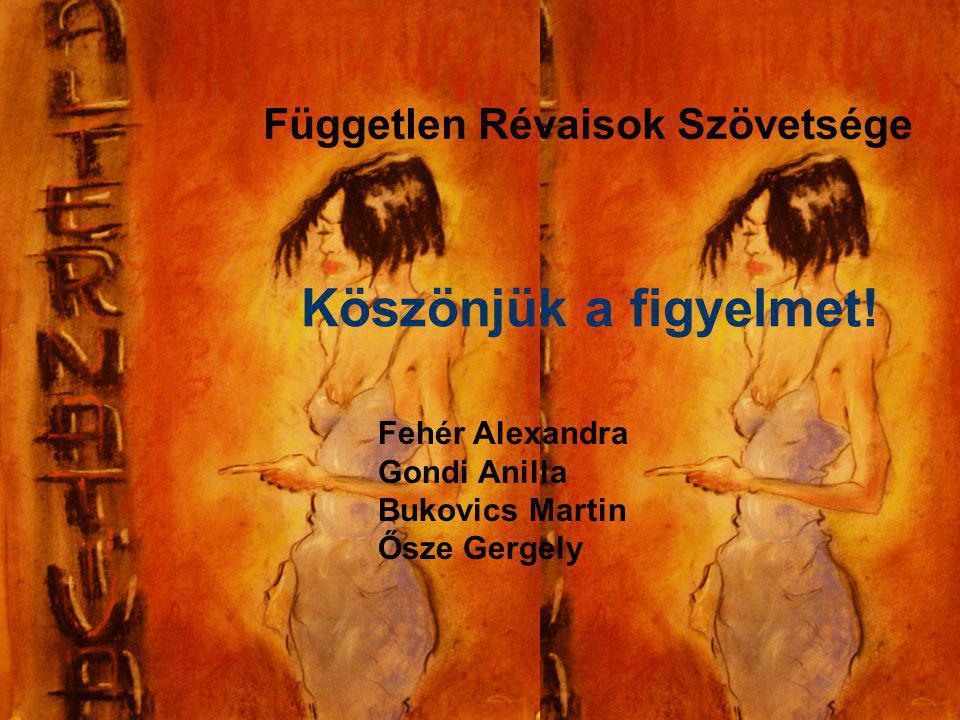 Független Révaisok Szövetsége29 Független Révaisok Szövetsége Fehér Alexandra Gondi Anilla Bukovics Martin Ősze Gergely Köszönjük a figyelmet!