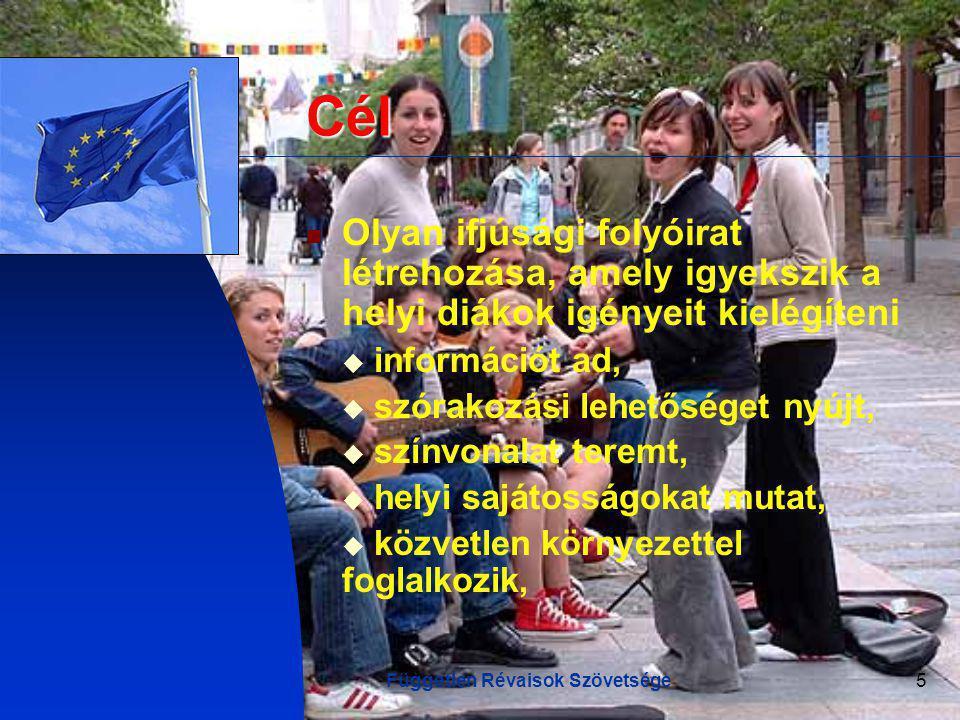 Független Révaisok Szövetsége5 Cél Olyan ifjúsági folyóirat létrehozása, amely igyekszik a helyi diákok igényeit kielégíteni  információt ad,  szórakozási lehetőséget nyújt,  színvonalat teremt,  helyi sajátosságokat mutat,  közvetlen környezettel foglalkozik,