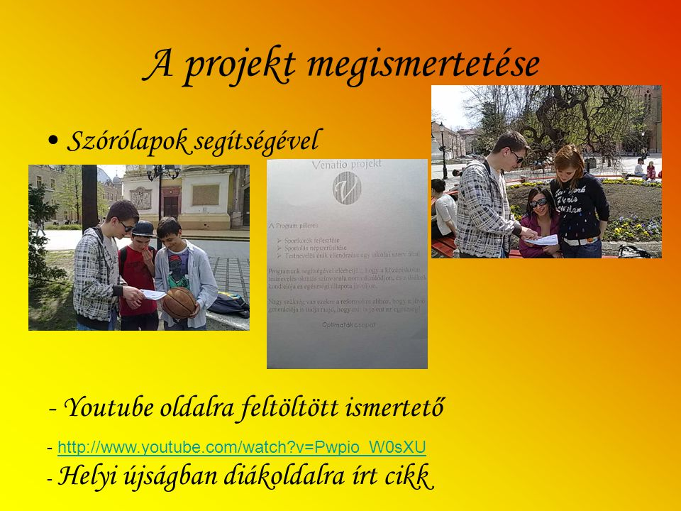 A projekt megismertetése Szórólapok segítségével - Youtube oldalra feltöltött ismertető - h- http://www.youtube.com/watch?v=Pwpio_W0sXU - Helyi újságban diákoldalra írt cikk