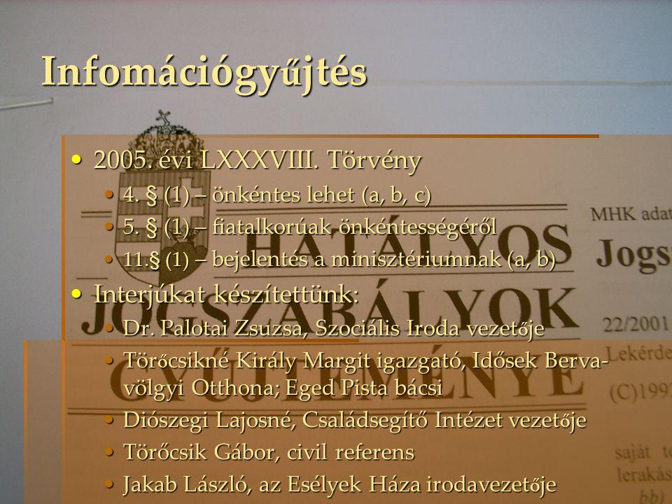 Infomációgy ű jtés 2005. évi LXXXVIII. Törvény2005. évi LXXXVIII. Törvény 4. § (1) – önkéntes lehet (a, b, c)4. § (1) – önkéntes lehet (a, b, c) 5. §