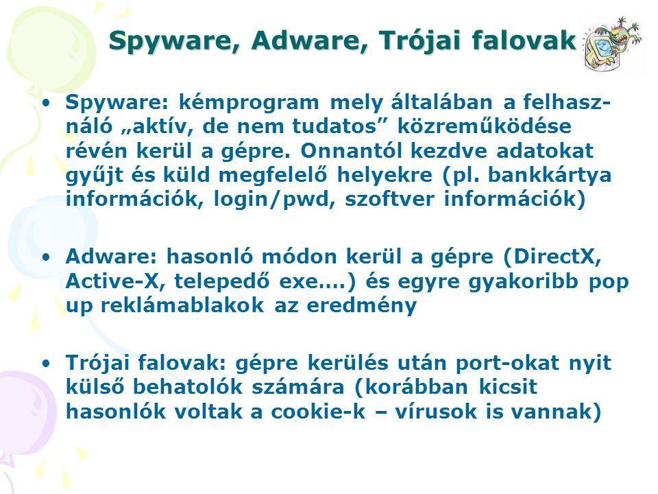 """Spyware, Adware, Trójai falovak Spyware: kémprogram mely általában a felhasz- náló """"aktív, de nem tudatos"""" közreműködése révén kerül a gépre. Onnantól"""