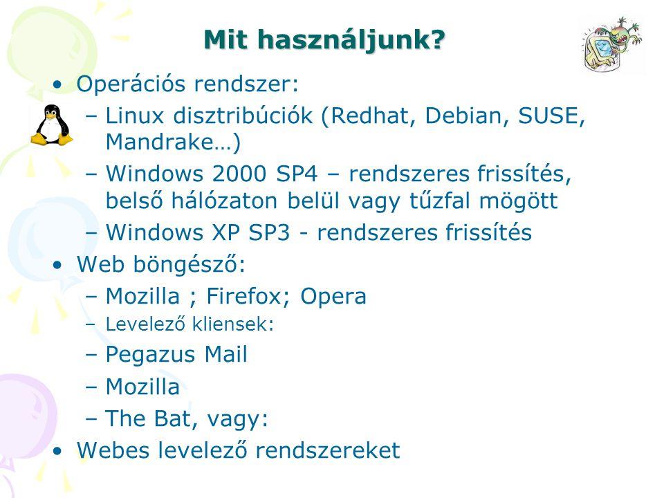 Mit használjunk? Operációs rendszer: –Linux disztribúciók (Redhat, Debian, SUSE, Mandrake…) –Windows 2000 SP4 – rendszeres frissítés, belső hálózaton