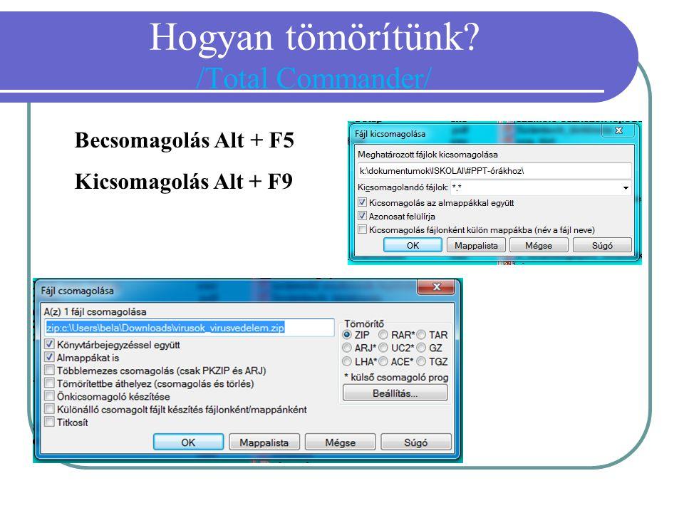 Hogyan tömörítünk? /Total Commander/ Becsomagolás Alt + F5 Kicsomagolás Alt + F9