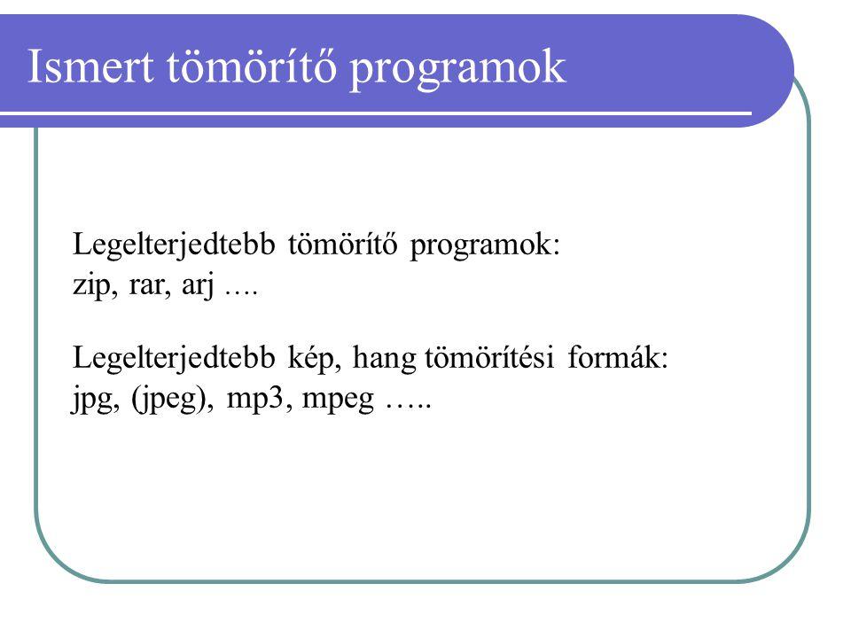 Ismert tömörítő programok Legelterjedtebb tömörítő programok: zip, rar, arj …. Legelterjedtebb kép, hang tömörítési formák: jpg, (jpeg), mp3, mpeg …..