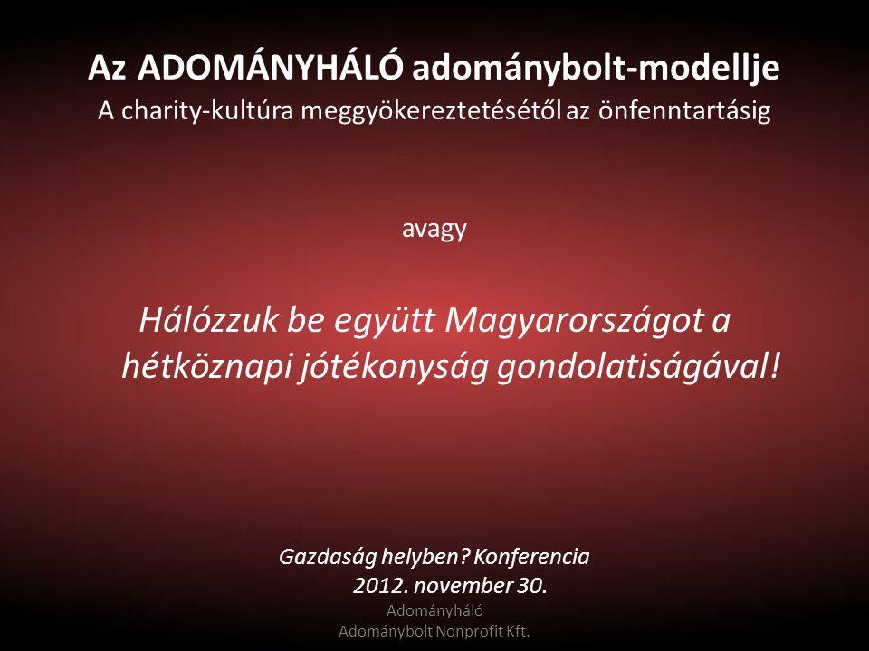 Az ADOMÁNYHÁLÓ adománybolt-modellje A charity-kultúra meggyökereztetésétől az önfenntartásig avagy Hálózzuk be együtt Magyarországot a hétköznapi jótékonyság gondolatiságával.