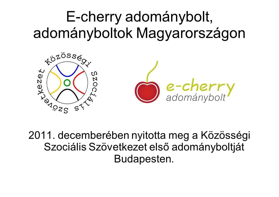 E-cherry adománybolt, adományboltok Magyarországon 2011. decemberében nyitotta meg a Közösségi Szociális Szövetkezet első adományboltját Budapesten.
