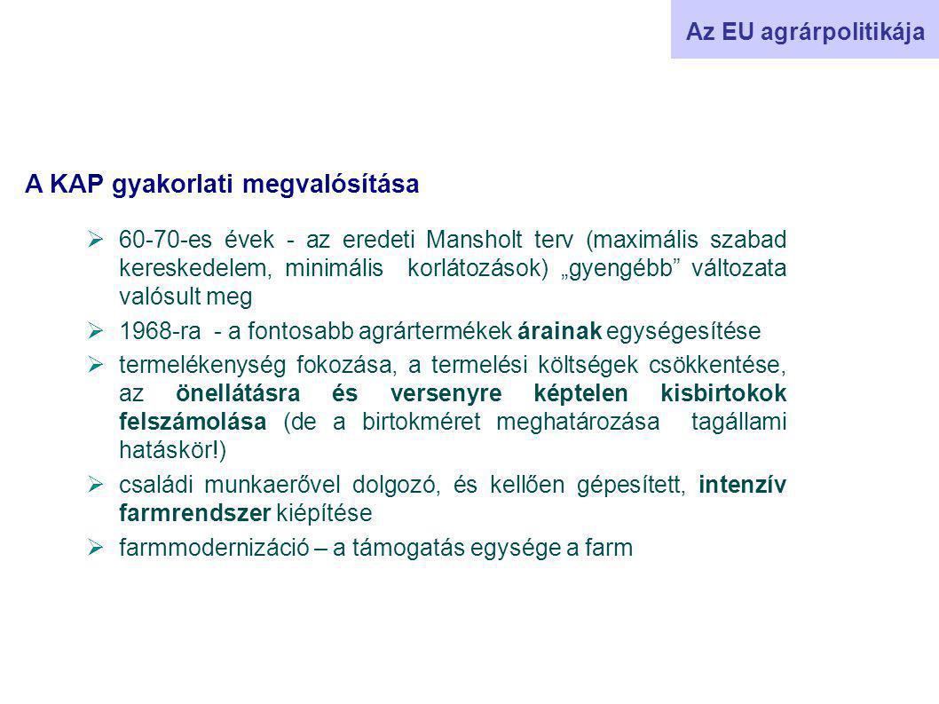 """A KAP gyakorlati megvalósítása Az EU agrárpolitikája  60-70-es évek - az eredeti Mansholt terv (maximális szabad kereskedelem, minimális korlátozások) """"gyengébb változata valósult meg  1968-ra - a fontosabb agrártermékek árainak egységesítése  termelékenység fokozása, a termelési költségek csökkentése, az önellátásra és versenyre képtelen kisbirtokok felszámolása (de a birtokméret meghatározása tagállami hatáskör!)  családi munkaerővel dolgozó, és kellően gépesített, intenzív farmrendszer kiépítése  farmmodernizáció – a támogatás egysége a farm"""