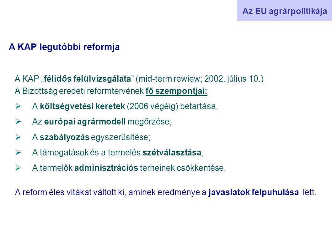 """Az EU agrárpolitikája A KAP """"félidős felülvizsgálata (mid-term rewiew; 2002."""