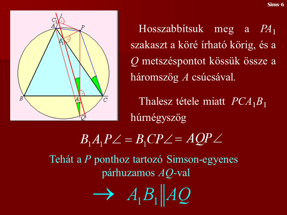 Most vizsgáljuk meg azt a kérdést, hogyan változik a Simson-egyenes, ha a P pont mozog a köríven. Mint látni fogjuk: ha a P pont a kör középpontja kör