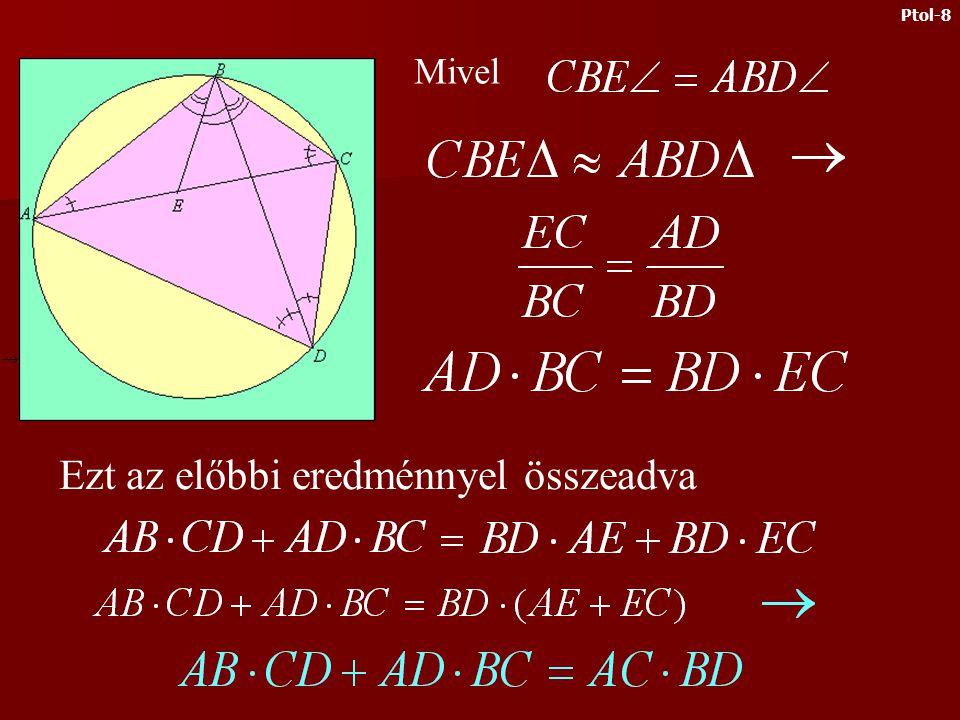 Ekkor Bizonyítás Vegyünk fel az egyik (pl. AC) átlón egy olyan E pontot, melyre Ptol-7