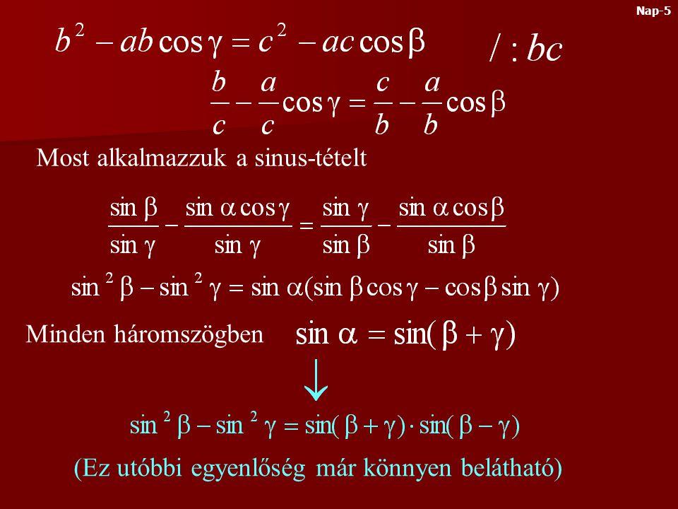 Most alkalmazzuk a sinus-tételt Minden háromszögben (Ez utóbbi egyenlőség már könnyen belátható) Nap-5