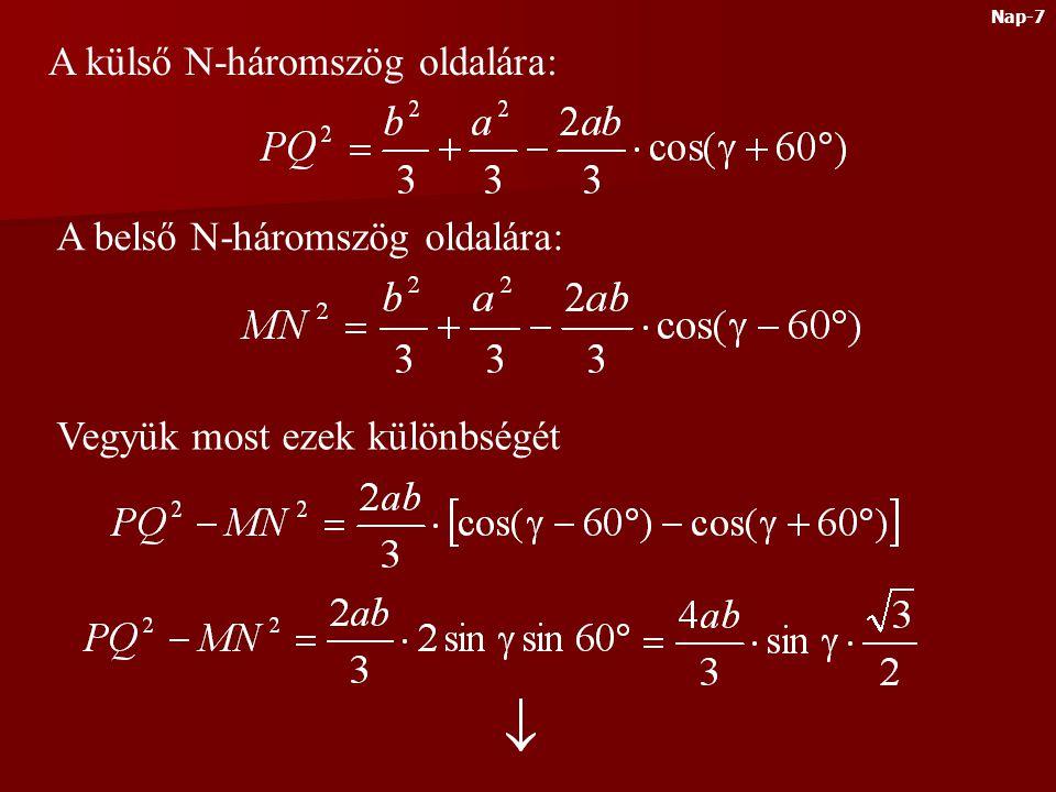 A külső N-háromszög oldalára: A belső N-háromszög oldalára: Vegyük most ezek különbségét Nap-7