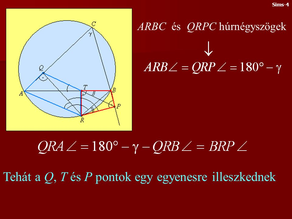ARBC és QRPC húrnégyszögek Tehát a Q, T és P pontok egy egyenesre illeszkednek Sims-4