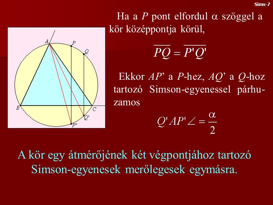 Ha a P pont elfordul  szöggel a kör középpontja körül, Ekkor AP' a P-hez, AQ' a Q-hoz tartozó Simson-egyenessel párhu- zamos A kör egy átmérőjének két végpontjához tartozó Simson-egyenesek merőlegesek egymásra.