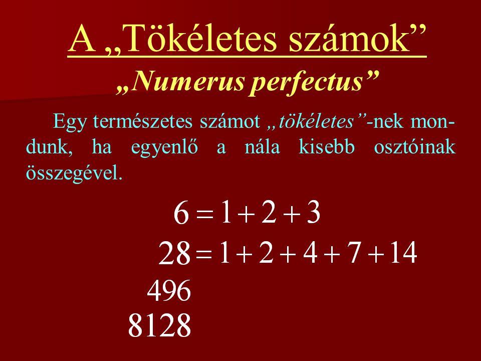 """A """"Tökéletes számok"""" Egy természetes számot """"tökéletes""""-nek mon- dunk, ha egyenlő a nála kisebb osztóinak összegével. """"Numerus perfectus"""""""