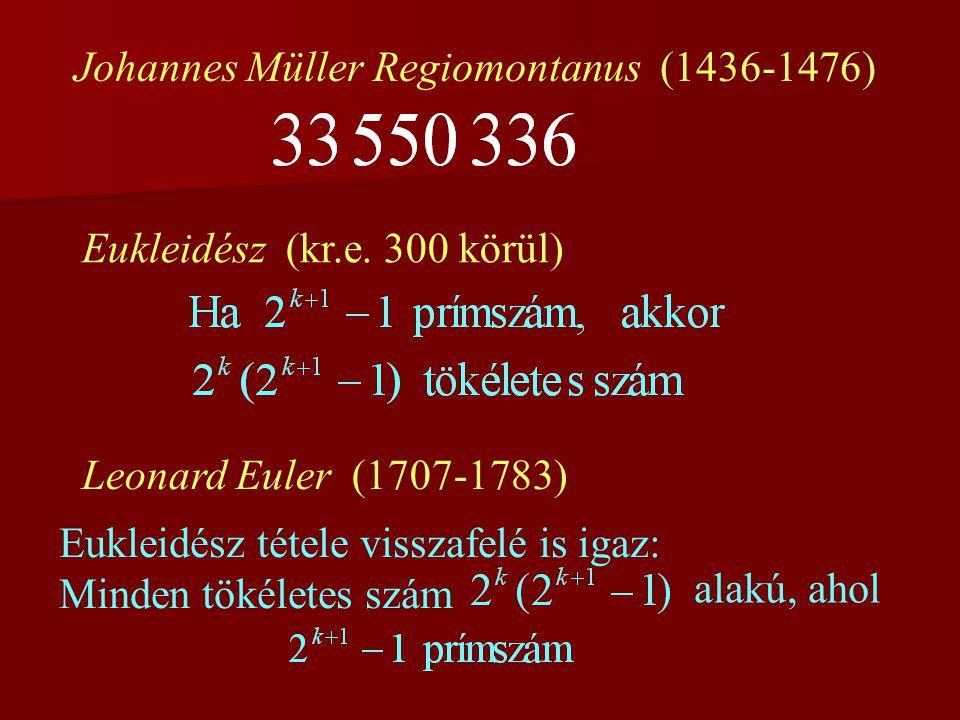 Johannes Müller Regiomontanus (1436-1476) Eukleidész (kr.e. 300 körül) Leonard Euler (1707-1783) Eukleidész tétele visszafelé is igaz: Minden tökélete