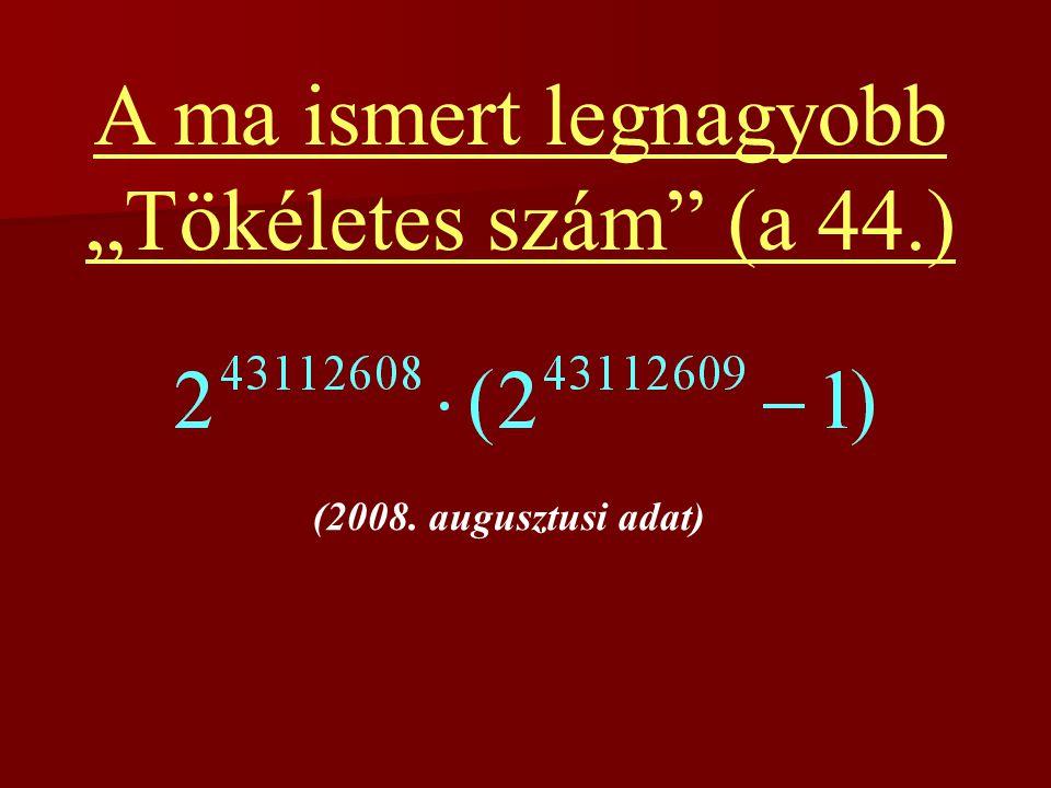 """A ma ismert legnagyobb """"Tökéletes szám"""" (a 44.) (2008. augusztusi adat)"""