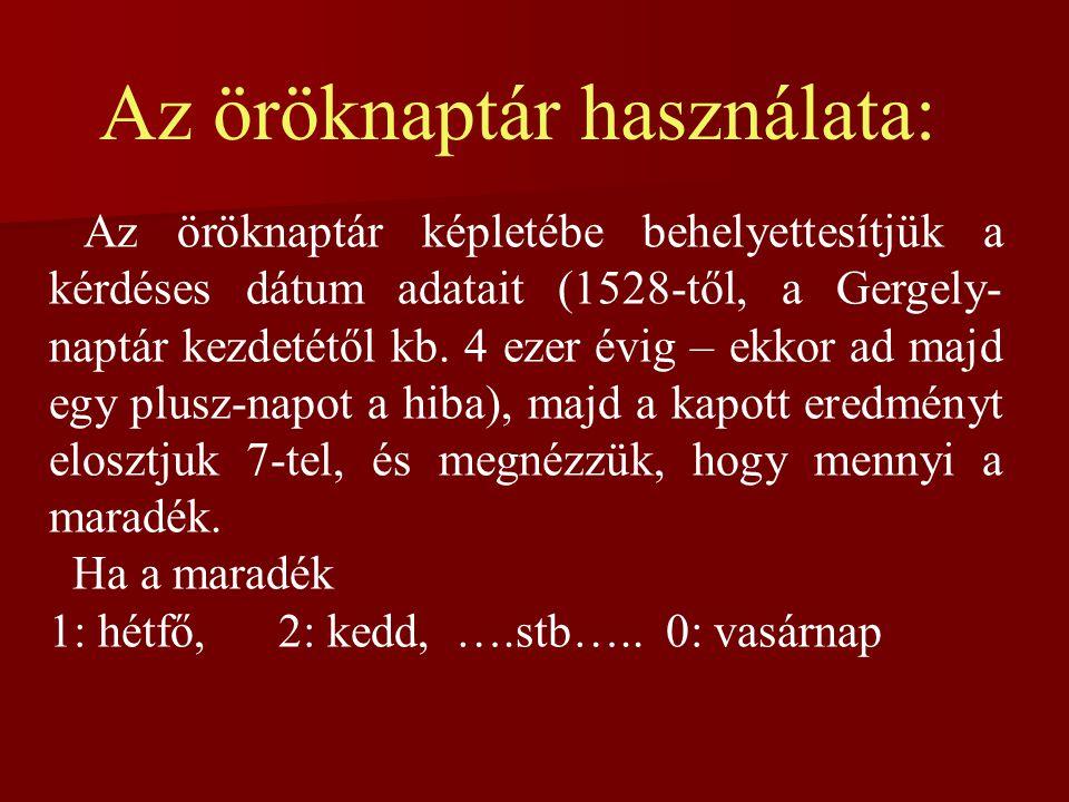 Az öröknaptár képletébe behelyettesítjük a kérdéses dátum adatait (1528-től, a Gergely- naptár kezdetétől kb. 4 ezer évig – ekkor ad majd egy plusz-na