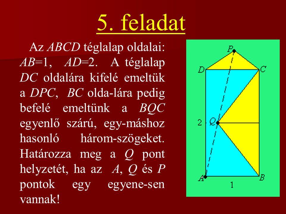 5. feladat Az ABCD téglalap oldalai: AB=1, AD=2. A téglalap DC oldalára kifelé emeltük a DPC, BC olda-lára pedig befelé emeltünk a BQC egyenlő szárú,
