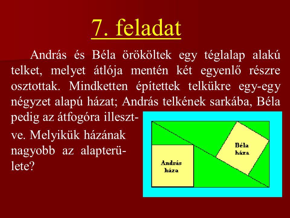András és Béla örököltek egy téglalap alakú telket, melyet átlója mentén két egyenlő részre osztottak. Mindketten építettek telkükre egy-egy négyzet a