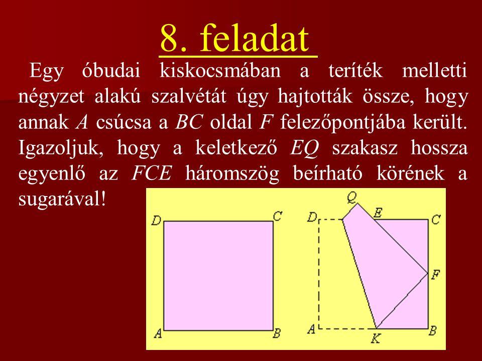 8. feladat Egy óbudai kiskocsmában a teríték melletti négyzet alakú szalvétát úgy hajtották össze, hogy annak A csúcsa a BC oldal F felezőpontjába ker