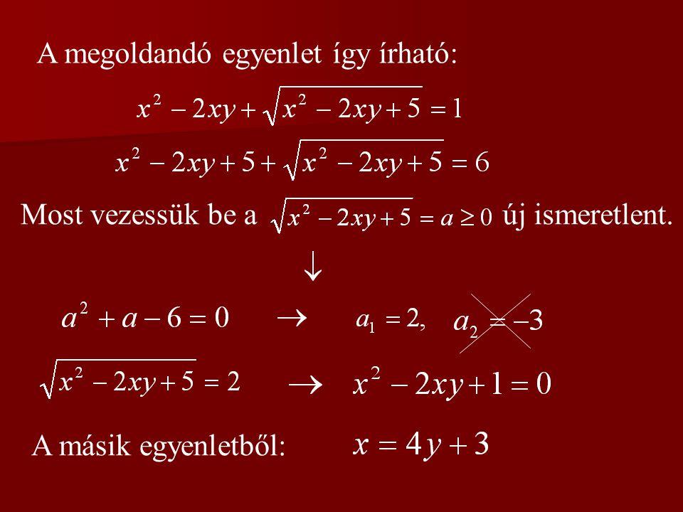 A megoldandó egyenlet így írható: Most vezessük be aúj ismeretlent. A másik egyenletből: