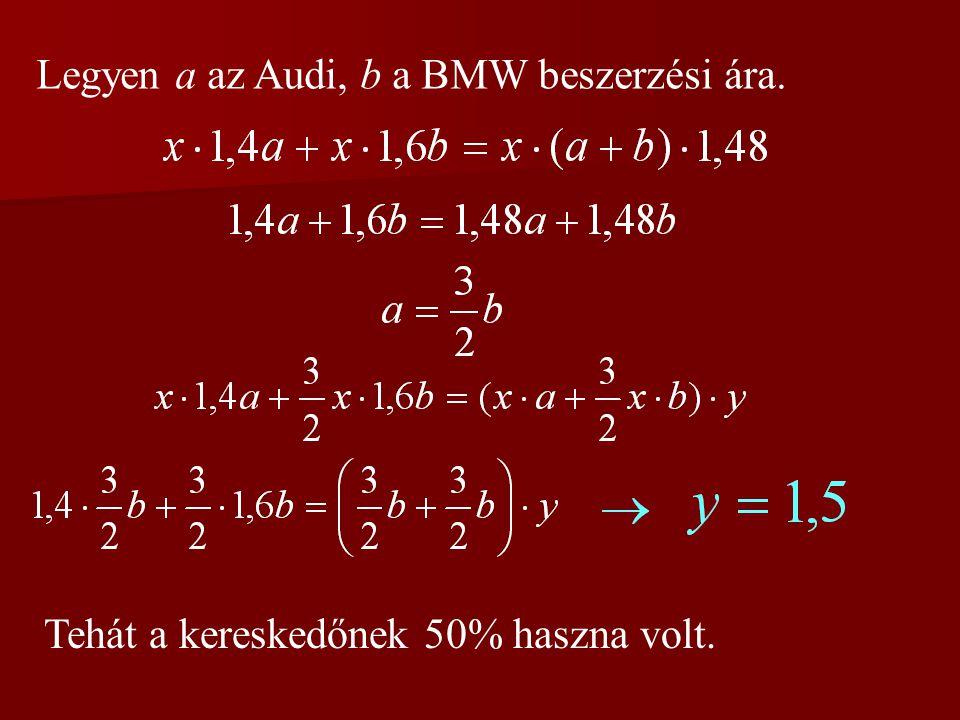 Legyen a az Audi, b a BMW beszerzési ára. Tehát a kereskedőnek 50% haszna volt.