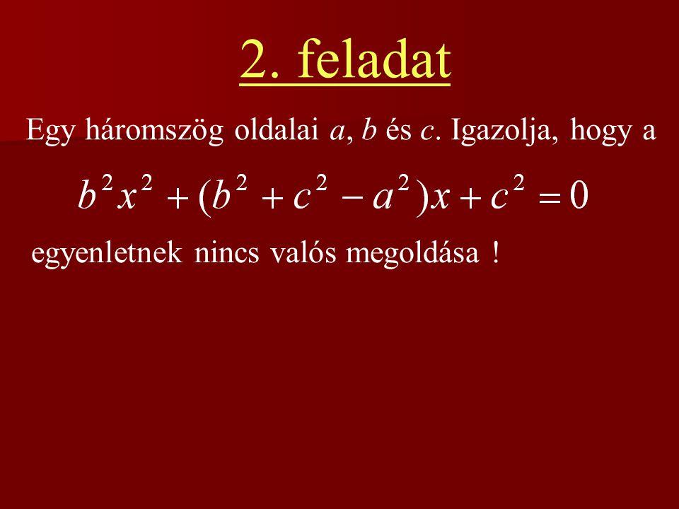 Egy háromszög oldalai a, b és c. Igazolja, hogy a egyenletnek nincs valós megoldása ! 2. feladat