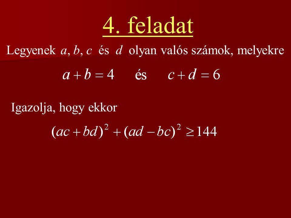 4. feladat Legyenek a, b, c és d olyan valós számok, melyekre Igazolja, hogy ekkor