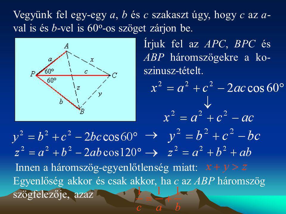 Vegyünk fel egy-egy a, b és c szakaszt úgy, hogy c az a- val is és b-vel is 60 o -os szöget zárjon be. Írjuk fel az APC, BPC és ABP háromszögekre a ko