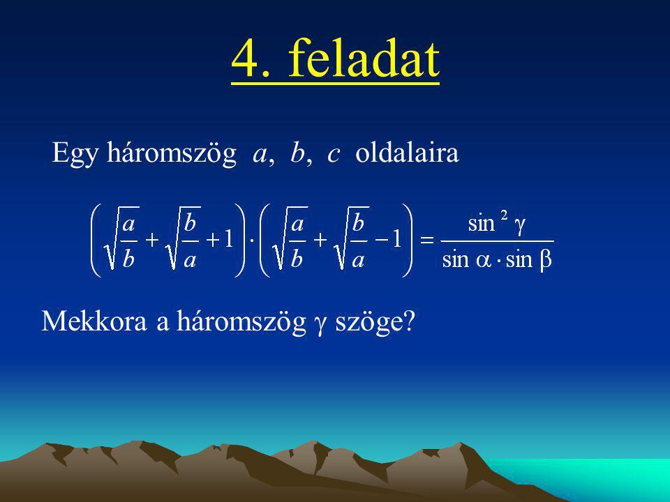 4. feladat Egy háromszög a, b, c oldalaira Mekkora a háromszög  szöge?