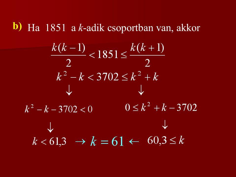 a) A k-adik csoportban levő utolsó elem: A 99. csoport utolsó eleme: Tehát a 100. csoport első eleme: (1), (2; 3), (4; 5; 6), (7; 8; 9; 10)