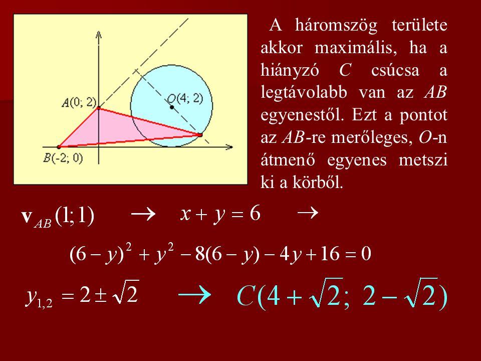 A háromszög területe akkor maximális, ha a hiányzó C csúcsa a legtávolabb van az AB egyenestől. Ezt a pontot az AB-re merőleges, O-n átmenő egyenes me