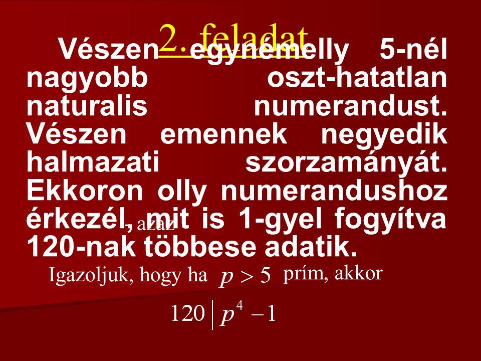 2. feladat Vészen egynémelly 5-nél nagyobb oszt-hatatlan naturalis numerandust.