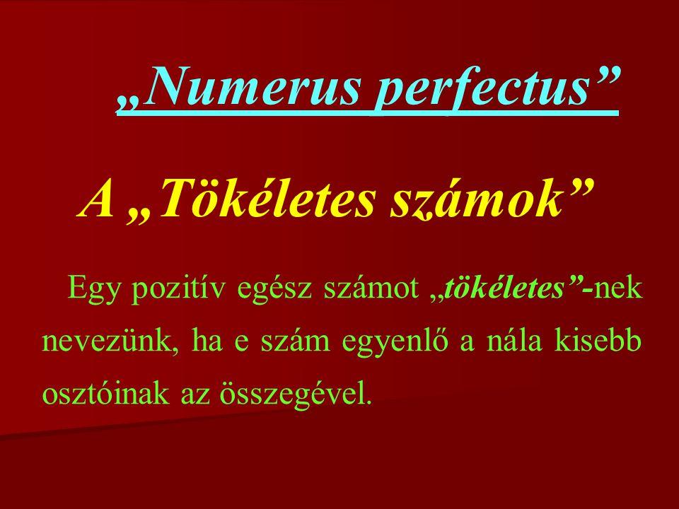 """A """"Tökéletes számok Egy pozitív egész számot """"tökéletes -nek nevezünk, ha e szám egyenlő a nála kisebb osztóinak az összegével."""