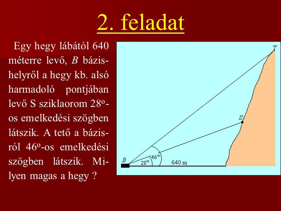 2.feladat Egy hegy lábától 640 méterre levő, B bázis- helyről a hegy kb.