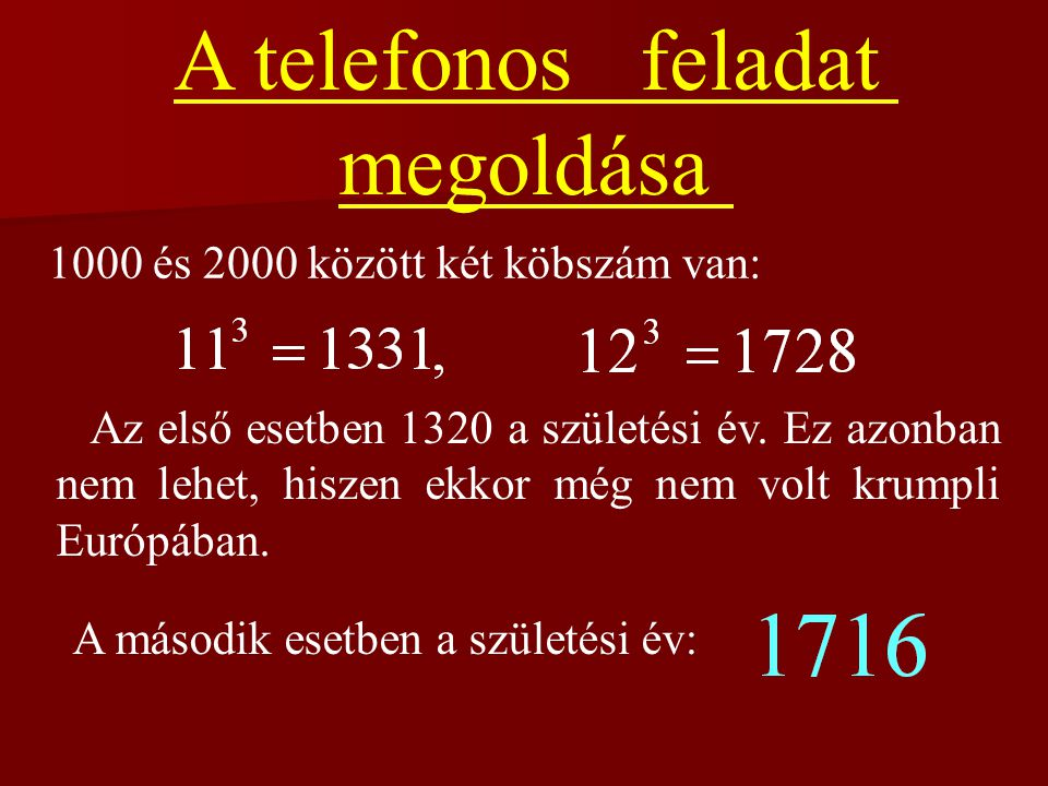 A telefonos feladat megoldása 1000 és 2000 között két köbszám van: Az első esetben 1320 a születési év.