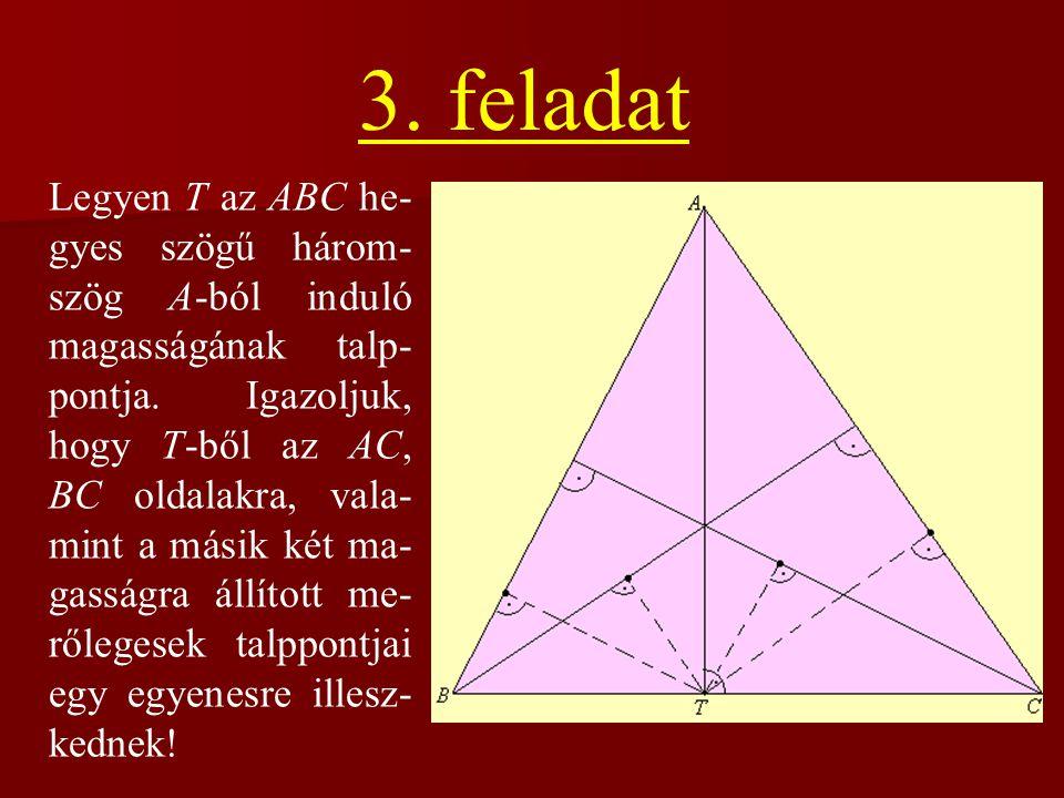 3.feladat Legyen T az ABC he- gyes szögű három- szög A-ból induló magasságának talp- pontja.