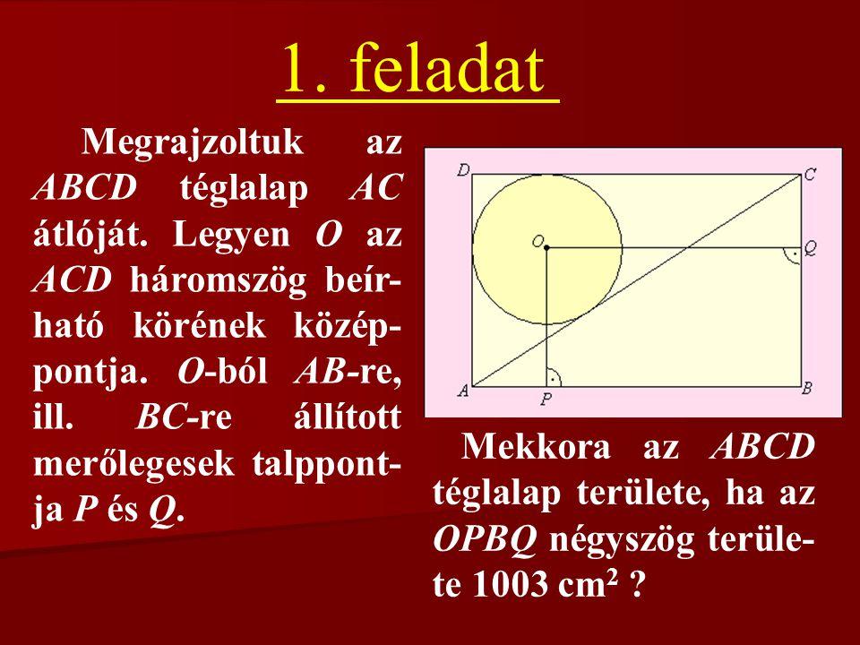 1. feladat Megrajzoltuk az ABCD téglalap AC átlóját. Legyen O az ACD háromszög beír- ható körének közép- pontja. O-ból AB-re, ill. BC-re állított merő