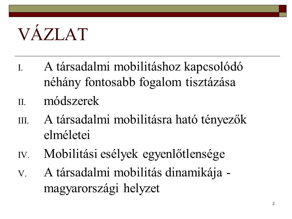 2 VÁZLAT I. A társadalmi mobilitáshoz kapcsolódó néhány fontosabb fogalom tisztázása II. módszerek III. A társadalmi mobilitásra ható tényezők elmélet