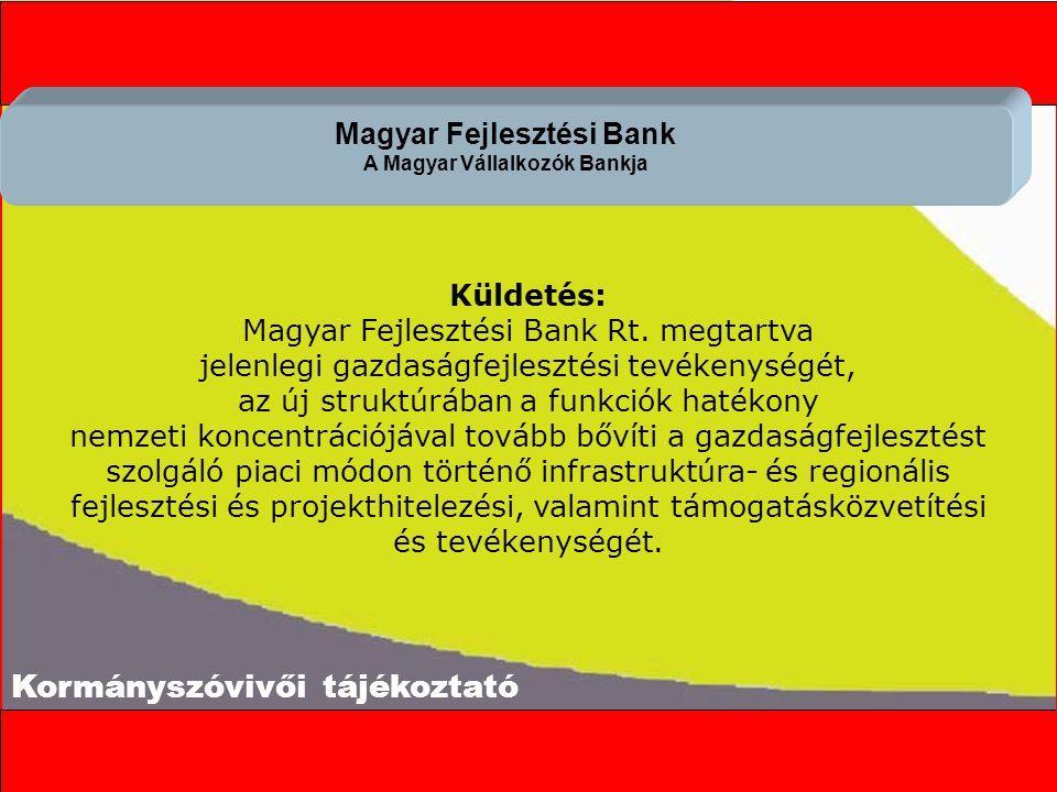 Kormányszóvivői tájékoztató Küldetés: Magyar Fejlesztési Bank Rt.