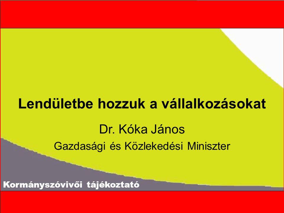 Lendületbe hozzuk a vállalkozásokat Dr. Kóka János Gazdasági és Közlekedési Miniszter