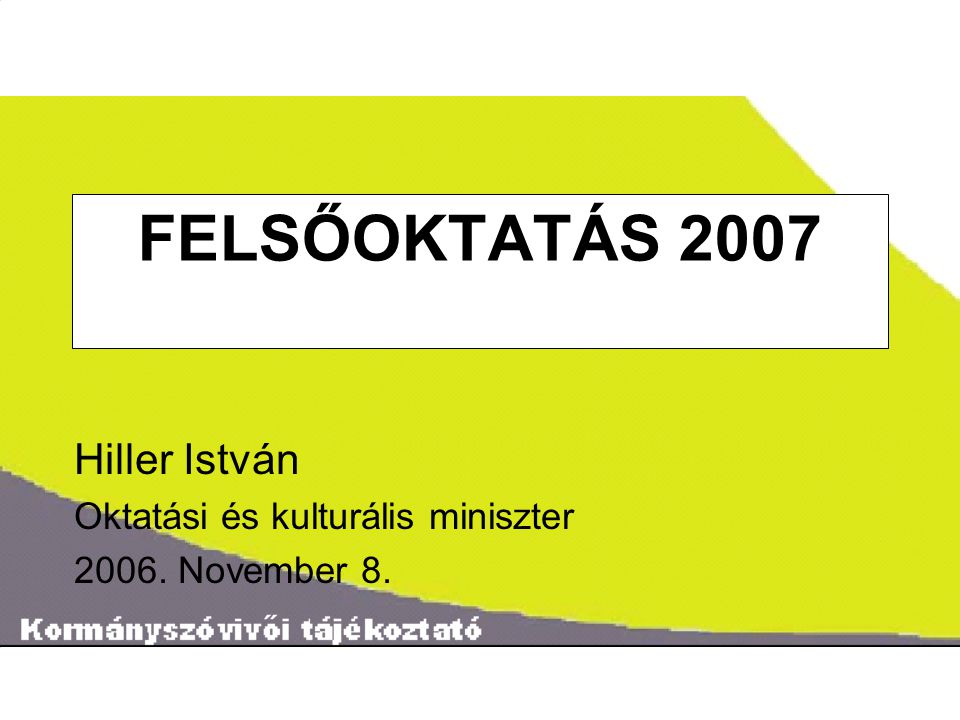 ˝ FELSŐOKTATÁS 2007 Hiller István Oktatási és kulturális miniszter 2006. November 8.