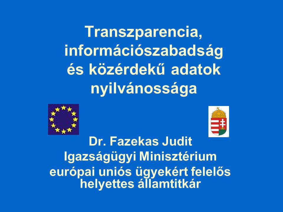 Transzparencia, információszabadság és közérdekű adatok nyilvánossága Dr. Fazekas Judit Igazságügyi Minisztérium európai uniós ügyekért felelős helyet