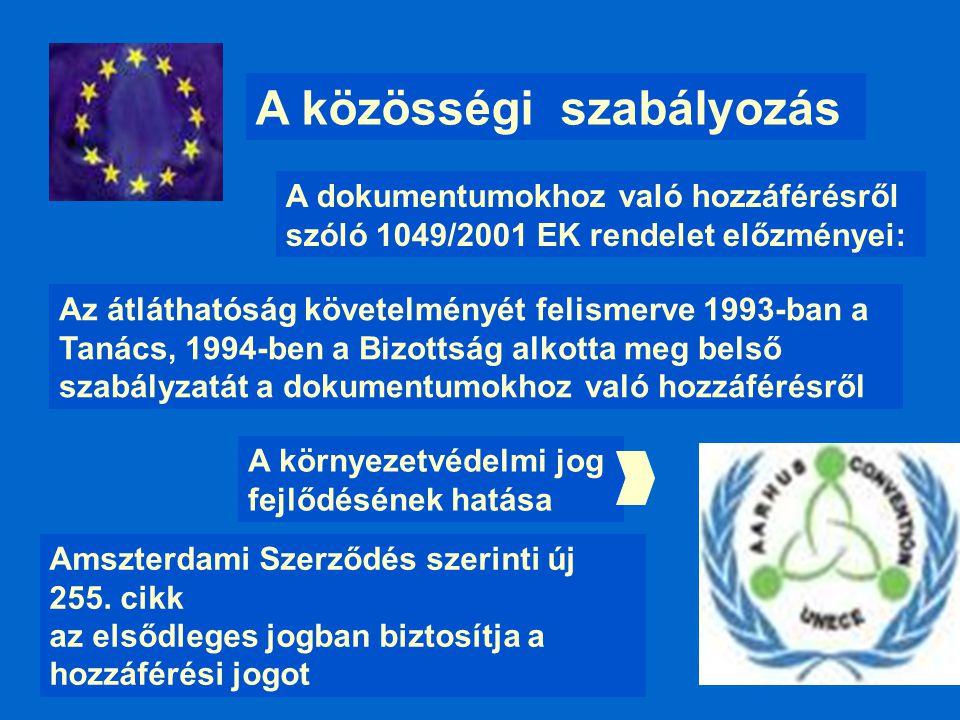 A közösségi szabályozás A dokumentumokhoz való hozzáférésről szóló 1049/2001 EK rendelet előzményei: Az átláthatóság követelményét felismerve 1993-ban a Tanács, 1994-ben a Bizottság alkotta meg belső szabályzatát a dokumentumokhoz való hozzáférésről A környezetvédelmi jog fejlődésének hatása Amszterdami Szerződés szerinti új 255.