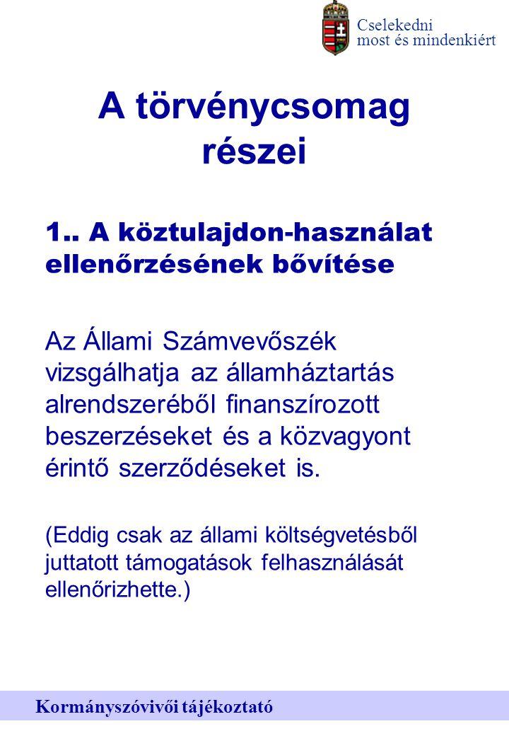 Cselekedni most és mindenkiért Kormányszóvivői tájékoztató A törvénycsomag részei 1..