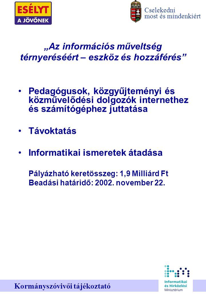 """Cselekedni most és mindenkiért Kormányszóvivői tájékoztató """"Az információs műveltség térnyeréséért – eszköz és hozzáférés"""" Pedagógusok, közgyűjteményi"""